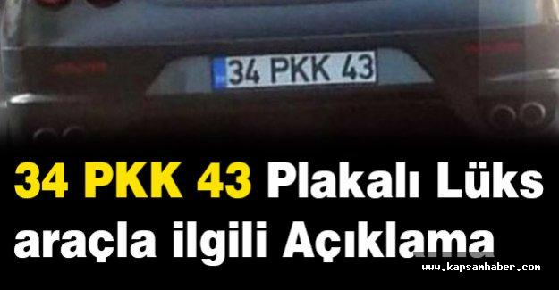 34 PKK 43 Plakalı Lüks araçla ilgili Açıklama