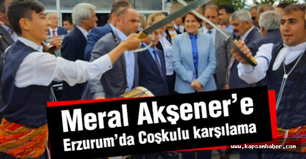 Meral Akşener'e Erzurum'da Coşkulu Karşılama