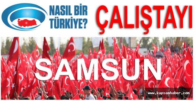 Nasıl Bir Türkiye Çalıştayı Samsun'da