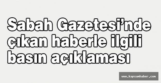 Sabah Gazetesi'nde çıkan haberle ilgili basın açıklaması