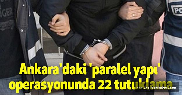 Ankara'daki 'paralel yapı' operasyonunda 22 tutuklama