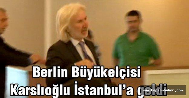 Berlin Büyükelçisi İstanbul'a geldi...