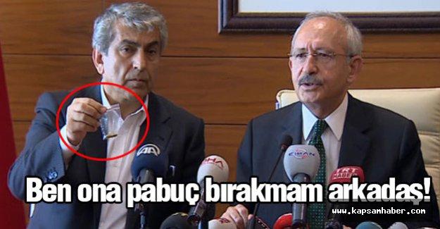 Kılıçdaroğlu: Ben ona pabuç bırakmam arkadaş!