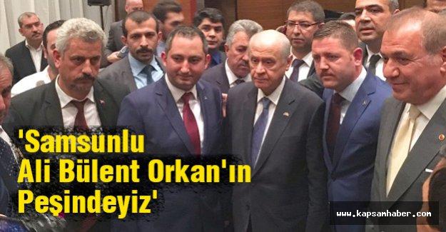 'Samsunlu Ali Bülent Orkan'ın Peşindeyiz'
