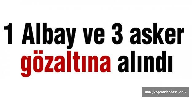 1 Albay ve 3 asker gözaltına alındı