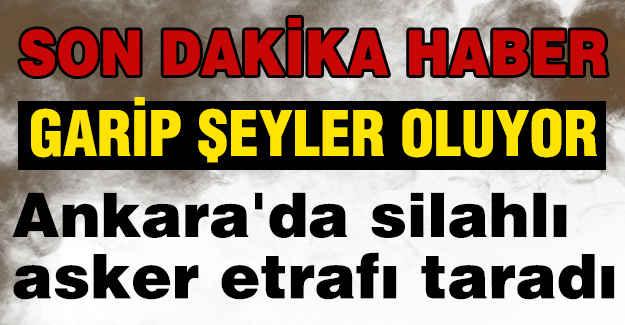 Ankara'da Silahlı Asker Korku Saldı...