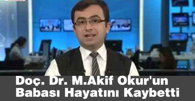 Doç. Dr.M.Akif Okur'un Babası Hayatını Kaybetti