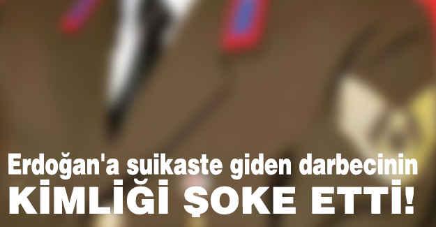 Erdoğan'a suikaste giden darbecinin Kimliği ŞOK Etti