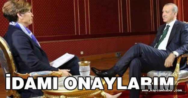 Erdoğan: İdam Kararını Onaylarım