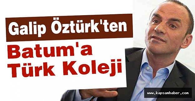 Galip Öztürk'ten Batum'a Türk Koleji