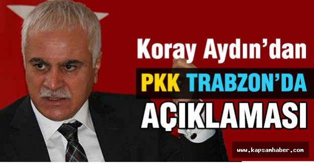 Koray Aydın'dan PKK Trabzon'da Açıklaması