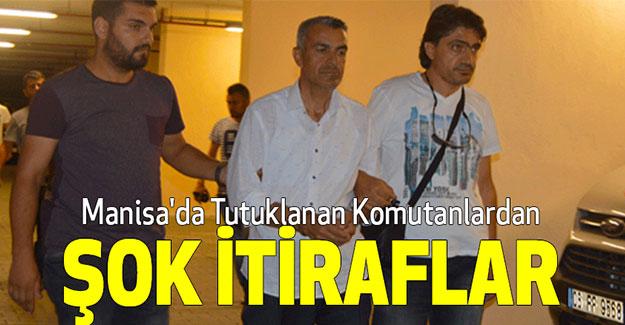 Manisa'da Tutuklanan Komutanlardan Şok İtiraflar