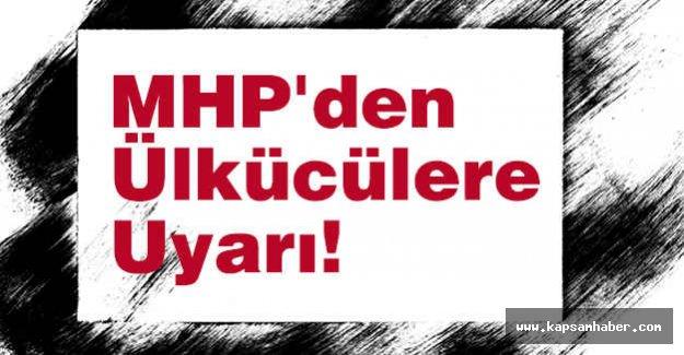 MHP'den Ülkücülere Uyarı!