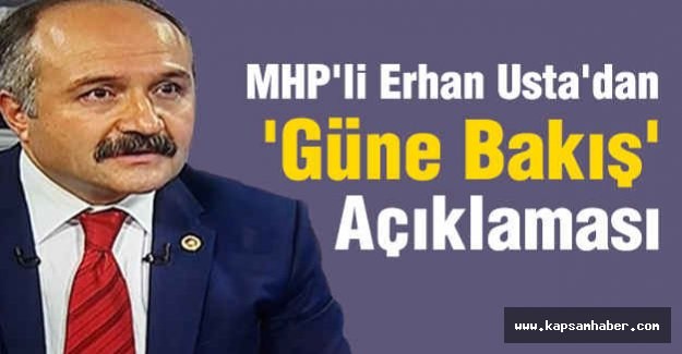 MHP'li Erhan Usta'dan 'Güne Bakış' Açıklaması