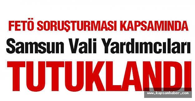 Samsun Vali Yardımcıları Tutuklandı