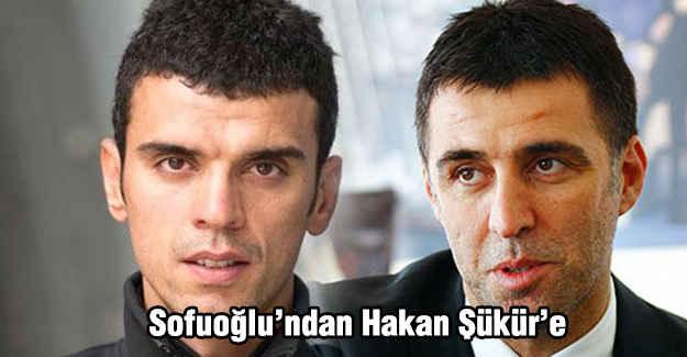 Sofuoğlu'ndan Hakan Şükür'e