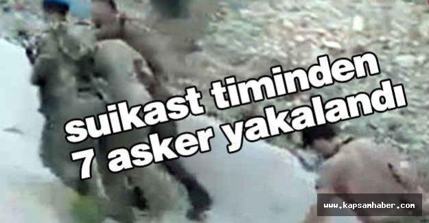 Suikast Timinden 7 asker yakalandı