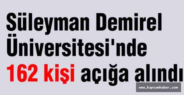Süleyman Demirel Üniversitesi'nde 162 kişi açığa alındı