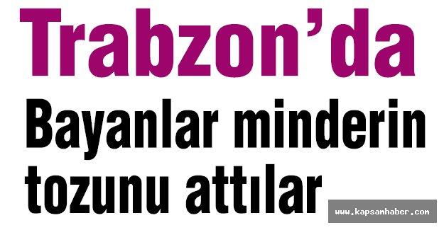 Trabzon'da Bayanlar Minderin Tozunu Attı...