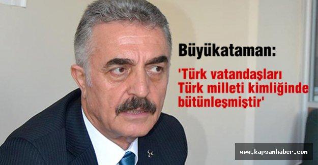 'Türk vatandaşları Türk milleti kimliğinde bütünleşmiştir'