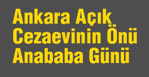 Ankara Açık Cezaevinin Önü Anababa Günü