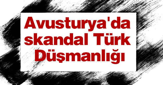 Avusturya'da Skandal Türk Düşmanlığı