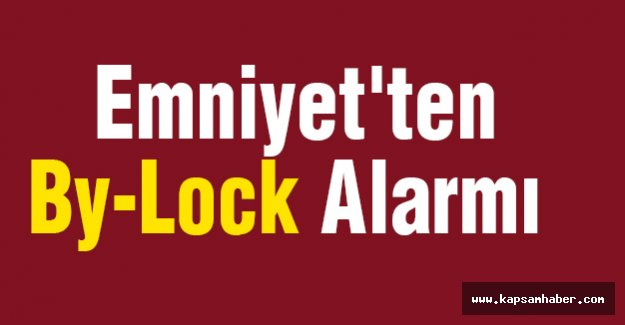 Emniyet'ten By-Lock Alarmı