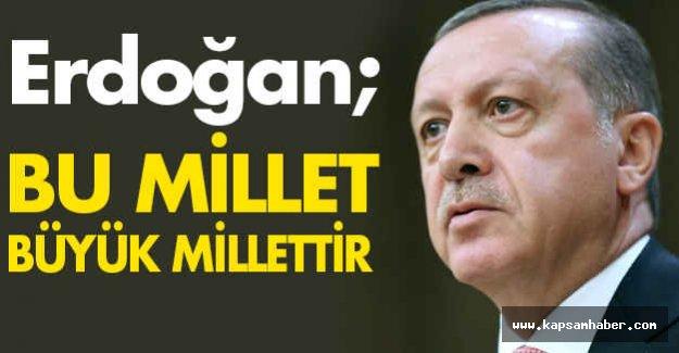 Erdoğan; Bu Millet Büyük Millettir