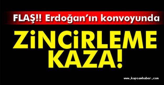 Erdoğan'ında olduğu Konvoyda Zincirleme Kaza!