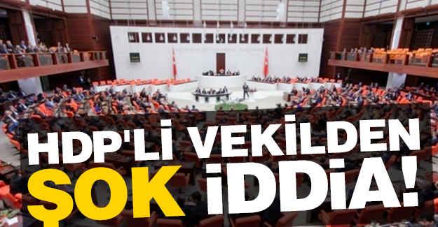 Genel Kurul'da HDP'li Vekilden Şok İddia