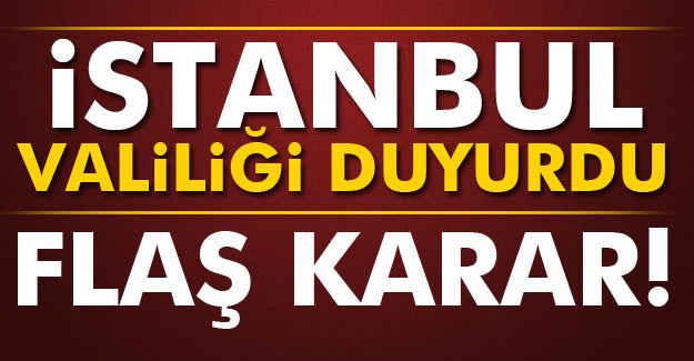 İstanbul Valiliği'nden Flaş Karar!