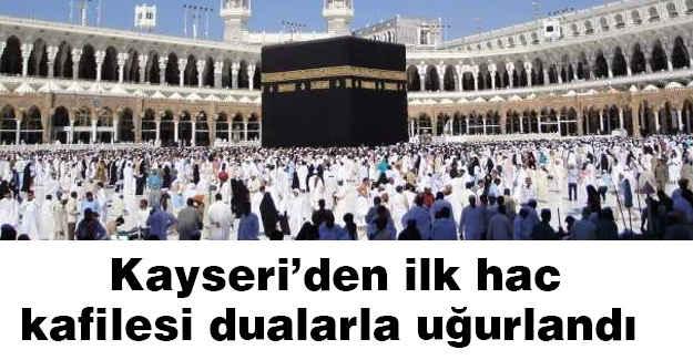 Kayseri'den ilk hac kafilesi dualarla uğurlandı