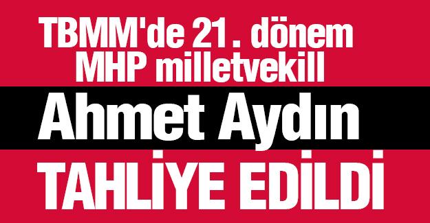 MHP Eski Milletvekili Ahmet Aydın Tahliye Oldu