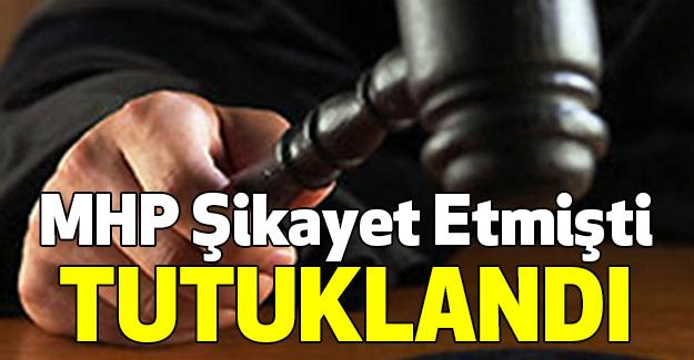 MHP Şikayet Etmişti Tutuklandı