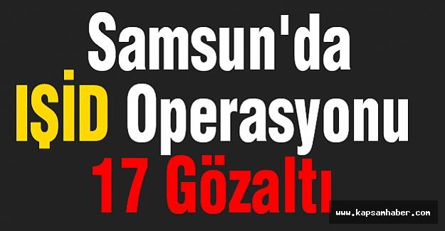 Samsun'da IŞİD Operasyonu 17 Gözaltı