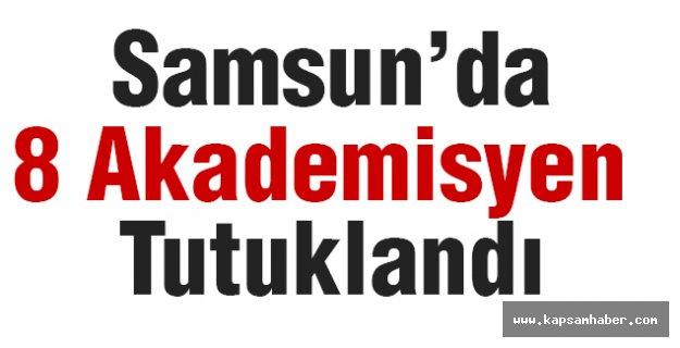 Samsun'da 8 Akademisyen Tutuklandı
