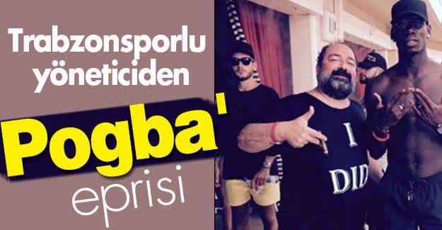 Trabzonsporlu yöneticiden  'Pogba' açıklaması