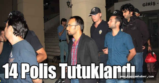 Adana'da 14 polis Tutuklandı