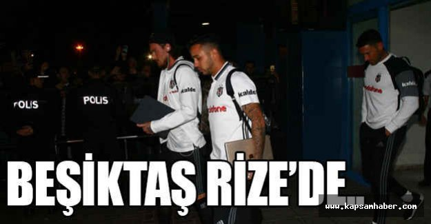 Beşiktaş Rize'ye Geldi