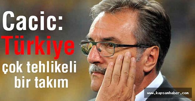 Cacic; Türkiye çok tehlikeli bir takım