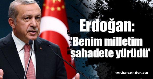 Erdoğan: 'Benim milletim şahadete yürüdü'