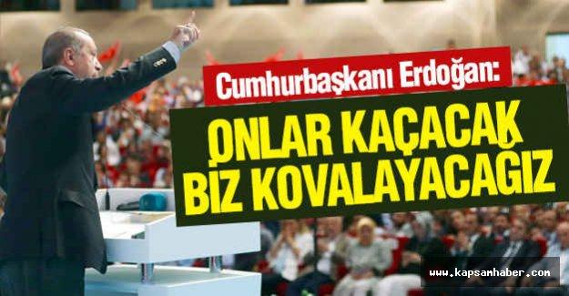 Erdoğan: Onlar kaçacak biz kovalayacağız