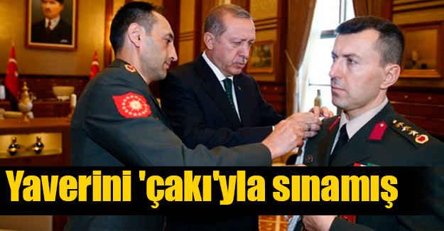 Erdoğan; Yaverini 'Çakı'yla Sınamış