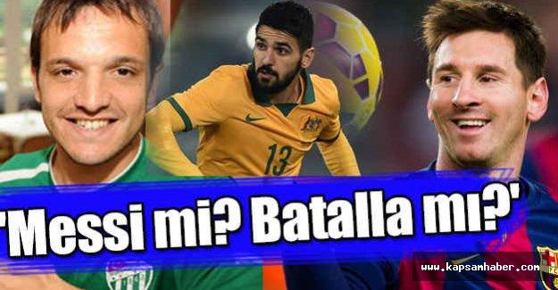 'Messi mi? Batalla mı?' sorusuna ilginç yanıt