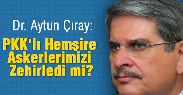 PKK'lı Hemşire Askerlerimizi Zehirledi mi?