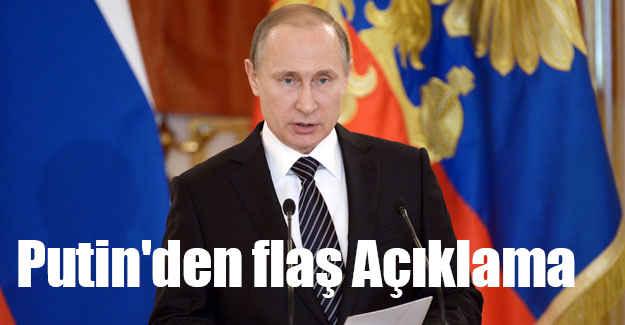 Putin'den flaş Açıklama