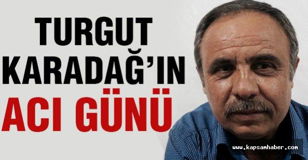 Turgut Karadağ'ın Acı Günü