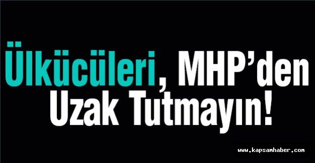 Ülkücüleri MHP'den Uzak Tutmayın!