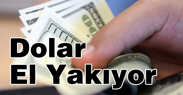 Dolar El Yakıyor...