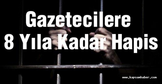 Gazetecilere 8 Yıla Kadar Hapis